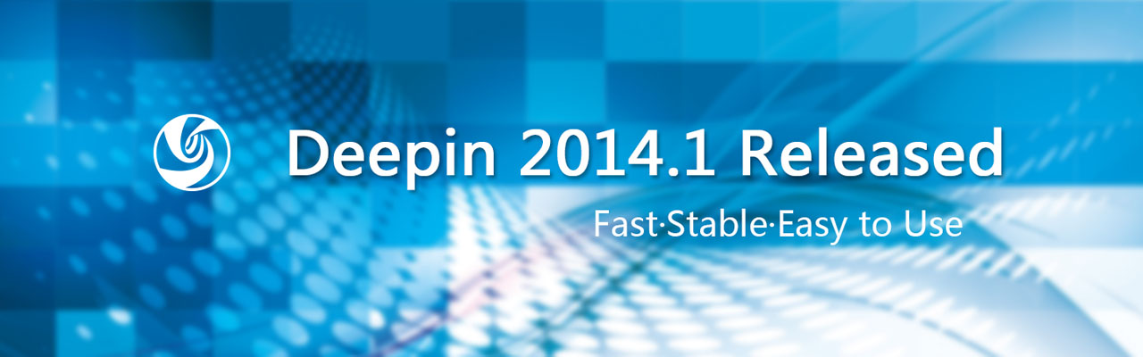 Deepin 2014.1 Released——Fast·Stable·Easy to Use