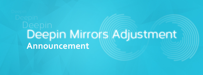 [Update]Deepin Mirrors Adjustment Announcement