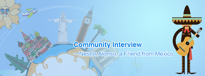 Community Interview—Nestor Alonso, a Friend from Mexico
