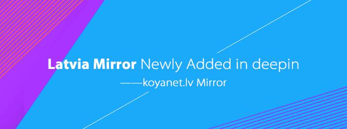 Latvia Mirror Newly Added in deepin——koyanet.lv Mirror