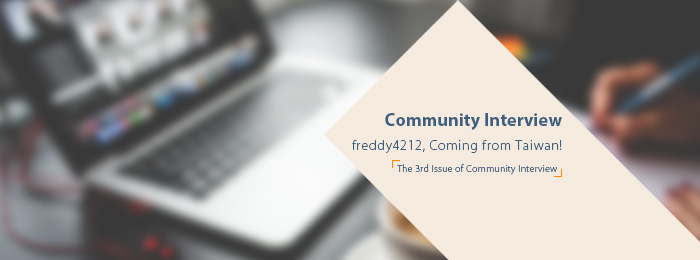 Community Interview—freddy4212, Coming from Taiwan!
