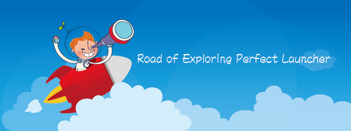 Road of Exploring Perfect Launcher