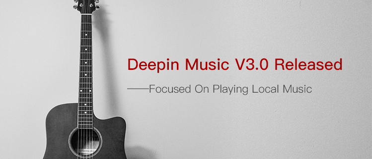 Deepin Music V3.0 Released——Focused On Playing Local Music