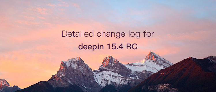 Detailed change log for deepin 15.4 RC
