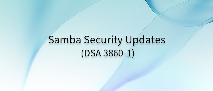 Samba Security Updates (DSA 3860-1)
