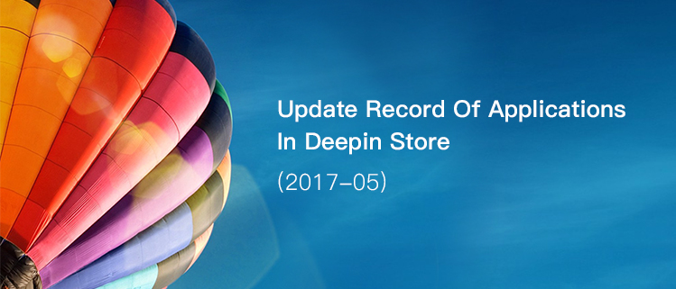 Update Record Of Applications In Deepin Store (2017-05)
