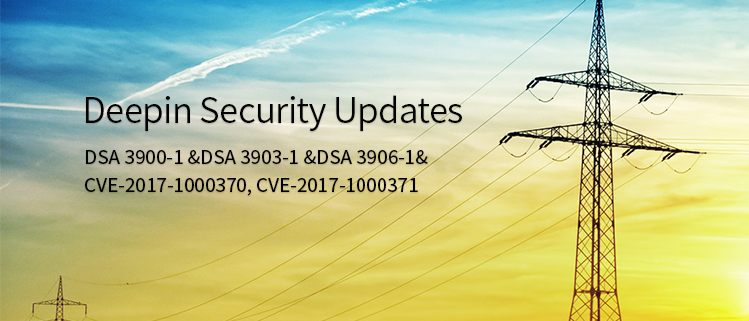 deepin Security Updates (DSA 3900-1 &DSA 3903-1 &DSA 3906-1& CVE-2017-1000370, CVE-2017-1000371)