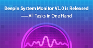 Deepin System Monitor V1.0 is Released ——All Tasks in One Hand