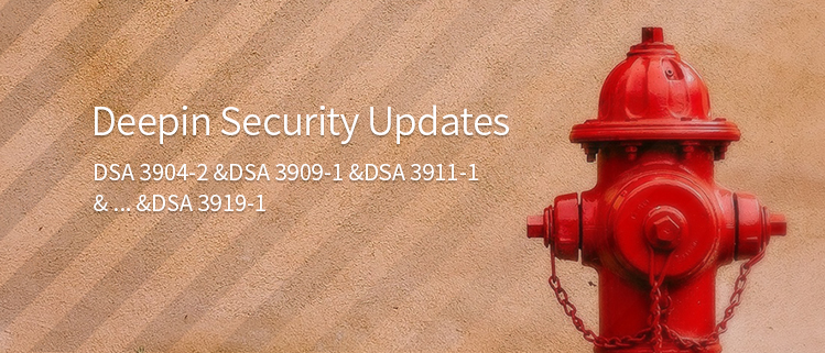 deepin Security Updates (DSA 3904-2 &DSA 3909-1 &DSA 3911-1& ...&DSA 3919-1)