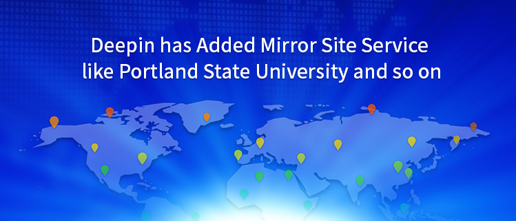 Deepin has Added Mirror Site Service like Portland State University and so on