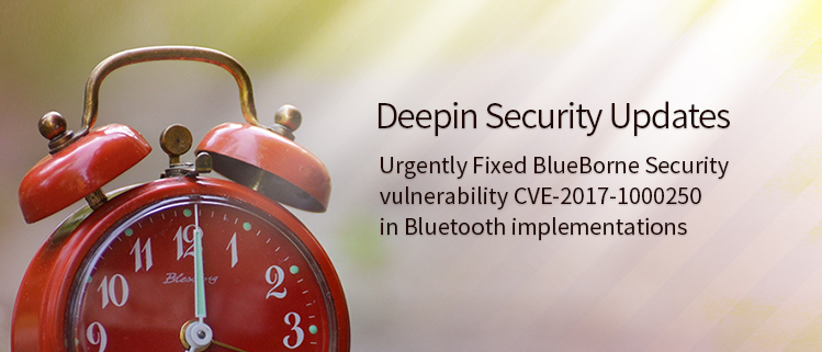 Deepin Security Update——Urgently Fixed BlueBorne Security vulnerability CVE-2017-1000250 in Bluetooth implementations