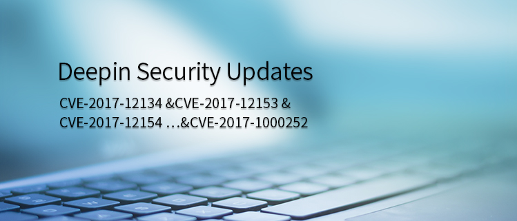 deepin Güvenlik Güncelleştirmeleri (CVE-2017-12134 &CVE-2017-12153 &CVE-2017-12154 …&CVE-2017-1000252)