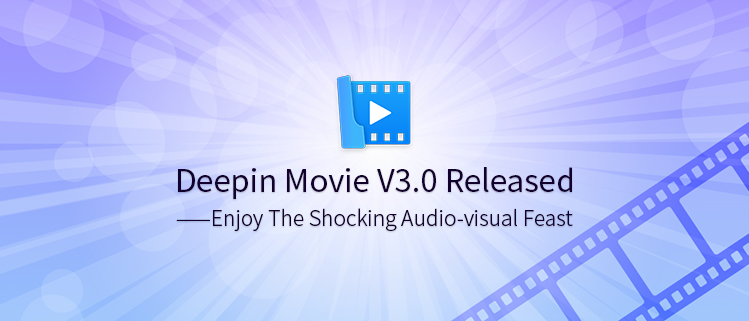 Deepin Movie V3.0 is Released——Enjoy The Shocking Audio-visual Feast