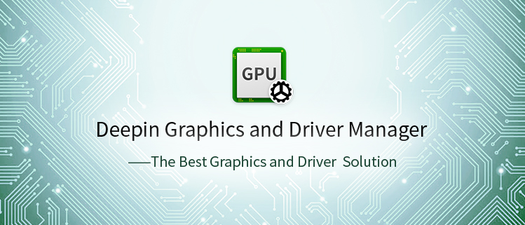 Deepin Grafik ve Sürücü Yönetici  —— En İyi Grafik Sürücü Çözümü