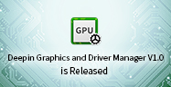 Deepin Graphics and Driver Manager ——The Best Graphics Driver Solution
