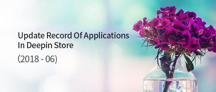 Update Record Of Applications In Deepin Store (2018-06)