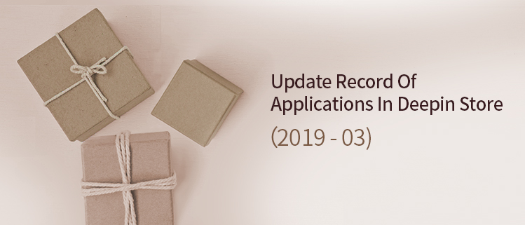 Update Record Of Applications In Deepin Store (2019-03)