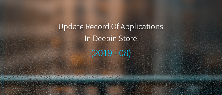 Update Record Of Applications In Deepin Store (2019-08)