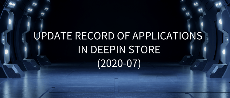 Update Record Of Applications In Deepin Store (2020-07)