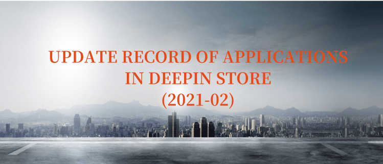 Update Record Of Applications In Deepin Store (2021-02)
