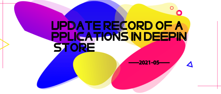 Update Record Of Applications In Deepin Store (2021-05)
