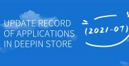 Update Record Of Applications In Deepin Store (2021-07)