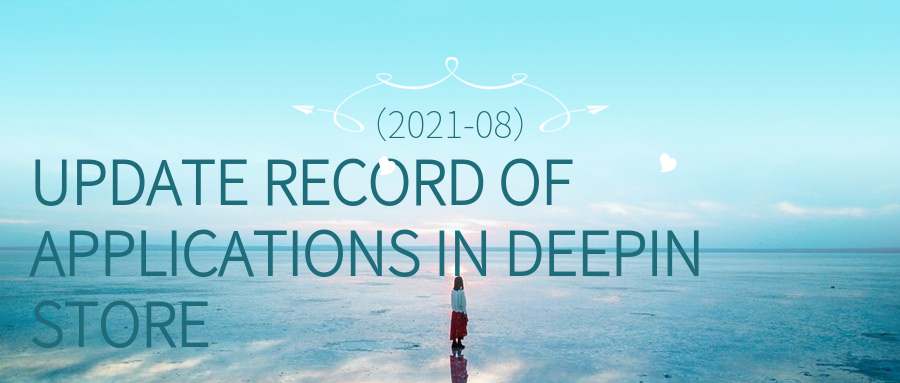 Update Record Of Applications In Deepin Store (2021-08)