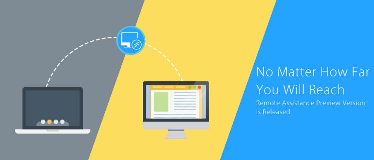 NoMatterHowFar,YouWillReach----RemoteAssistancePreview Version IsReleased.