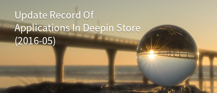 Update Record Of Applications In Deepin Store (2016-05)