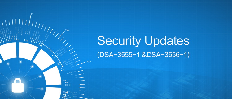 Security Updates(DSA-3555-1 &DSA-3556-1)
