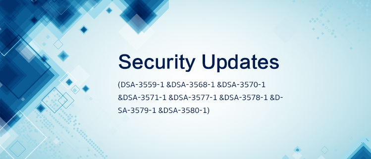 Security Updates (DSA-3559-1, DSA-3568-1, DSA-3570-1, DSA-3571-1, DSA-3577-1, DSA-3578-1, DSA-3579-1 and DSA-3580-1)