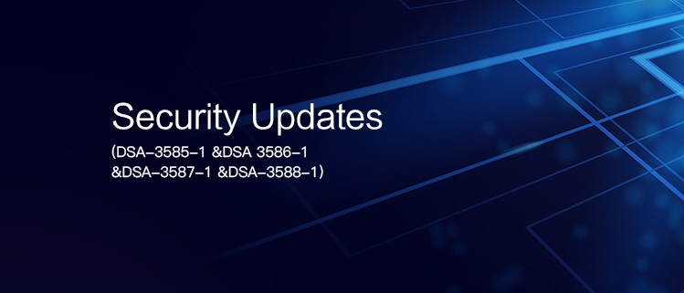 Security Updates (DSA-3585-1 &DSA-3586-1 &DSA-3587-1 &DSA-3588-1)